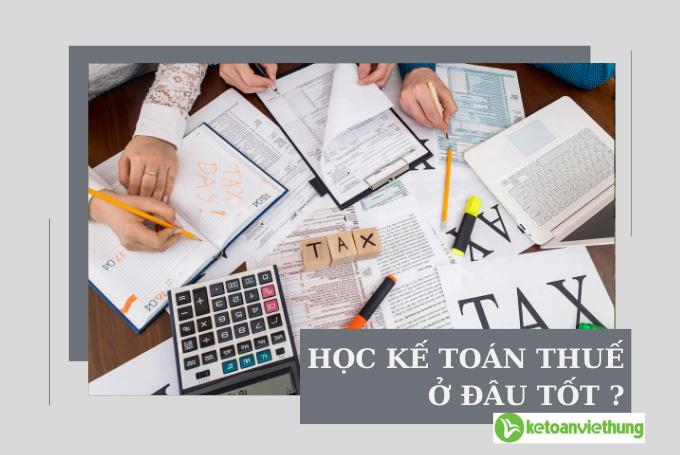 học kế toán thuế ở đâu tốt